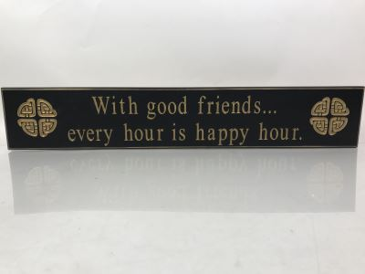 New Wooden Irish Sign With Good Friends... Every Hour Is Happy Hour Retails $75 30' X 5'