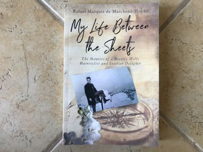 SIGNED Book: My Life Between The Sheets: The Memoirs Of A Beverly Hills Hairstylist And Interior Designer By Rafael Marquis De Marchena-Huyke