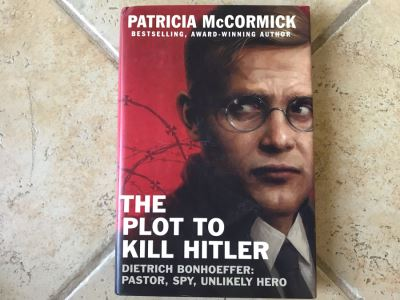 SIGNED Book: The Plot To Kill Hitler Dietrich Bonhoeffer: Pastor, Spy, Unlikely Hero By Patricia McCormick